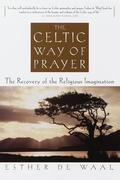 The Celtic Way of Prayer: The Recovery of the Religious Imagination
