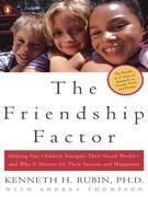 The Friendship Factor: Helping Our Children Navigate Their Social World--and Why It Matters for Their S uccess and Happiness
