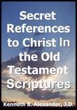 Secret References to Christ In the Old testament Scriptures