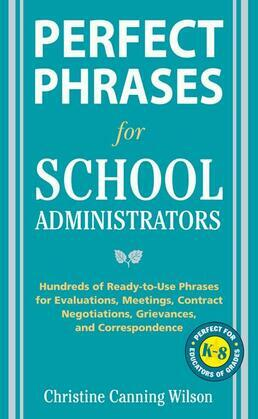 Perfect Phrases for School Administrators (E-Book): Hundreds of Ready-To-Use Phrases for Evaluations, Meetings, Contract Negotiations, Grievances and