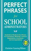 Perfect Phrases for School Administrators: Hundreds of Ready-To-Use Phrases for Evaluations, Meetings, Contract Negotiations, Grievances and Co