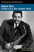 "Walk Tall: The Music and Life of Julian ""Cannonball"" Adderley"
