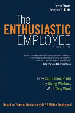 The Enthusiastic Employee: How Companies Profit by Giving Workers What They Want, 2/e