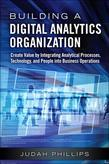 Building a Digital Analytics Organization: Create Value by Integrating Analytical Processes, Technology, and People into Business Operations