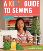 A Kid's Guide to Sewing: Learn to Sew with Sophie & Her Friends ? 16 Fun Projects You'll Love to Make & Use