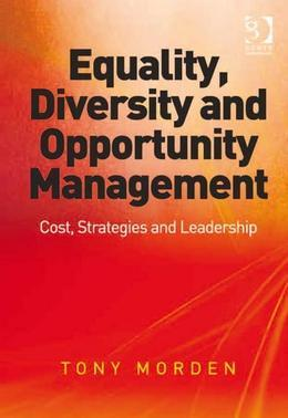 Equality, Diversity and Opportunity Management: Costs, Strategies and Leadership