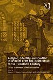 Religion, Identity and Conflict in Britain: From the Restoration to the Twentieth Century: Essays in Honour of Keith Robbins