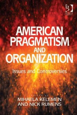American Pragmatism and Organization: Issues and Controversies