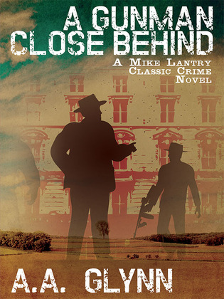 A Gunman Close Behind: A Mike Lantry Classic Crime Novel