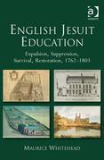 English Jesuit Education: Expulsion, Suppression, Survival and Restoration, 1762-1803