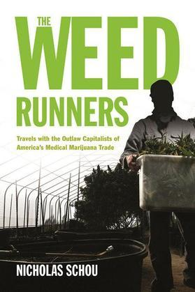 The Weed Runners: Travels with the Outlaw Capitalists of America's Medical Marijuana Trade