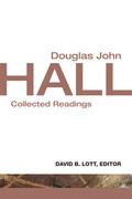 Douglas John Hall: Collected Readings