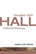 Douglas John Hall: Collected Readings