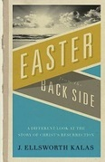Easter from the Back Side: A Different Look at the Story of Christ's Resurrection