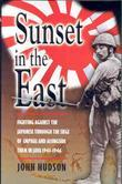 Sunset in the East: Fighting Against the Japanese Through the Siege of Imphal and Alongside Them in Java, 1943-1946