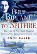From Biplane to Spitfire: The Life of air Chief Marshal Sir Geoffrey Salmond