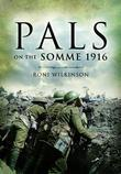 Pals on the Somme 1916: Kitchener's New Army Battalions Raised by Local Authorities During the Great War
