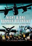 Night and Day Bomber Offensive: Allied Airmen in World War II Europe