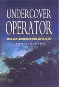 Undercover Operator: An SOE Agent's Experiences in France and the Far East