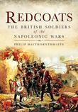 Redcoats: The British Soldiers of the Napoleonic Wars