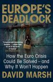Europe's Deadlock: How the Euro Crisis Could Be Solved ¿ And Why It Won't Happen
