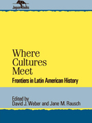 Where Cultures Meet: Frontiers in Latin American History