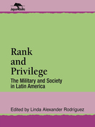 Rank and Privilege: The Military and Society in Latin America