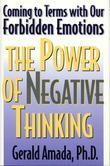 The Power of Negative Thinking: Coming to Terms with our Forbidden Emotions