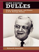 John Foster Dulles: Piety, Pragmatism, and Power in U.S. Foreign Policy