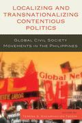 Localizing and Transnationalizing Contentious Politics: Global Civil Society Movements in the Philippines
