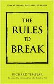 The Rules to Break: A Personal Code for Living Your Life, Your Way