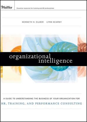 Organizational Intelligence: A Guide to Understanding the Business of Your Organization for HR, Training, and Performance Consulting