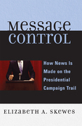 Message Control: How News Is Made on the Presidential Campaign Trail