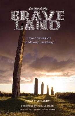 Scotland the Brave Land: 10,000 Years of Scotland in Story