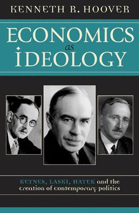 Economics as Ideology: Keynes, Laski, Hayek, and the Creation of Contemporary Politics
