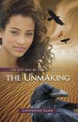 The Unmaking: The Last Days of Tian Di, Book Two