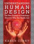 Understanding Human Design: The New Science of Astrology: Discover Who You Really Are