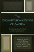 The Deconstitutionalization of America: The Forgotten Frailties of Democratic Rule