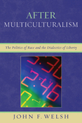 After Multiculturalism: The Politics of Race and the Dialectics of Liberty
