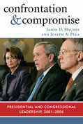 Confrontation and Compromise: Presidential and Congressional Leadership, 2001-2006