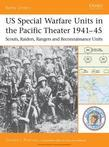 Us Special Warfare Units in the Pacific Theater 1941-45: Scouts, Raiders, Rangers and Reconnaissance Units
