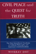 Civil Peace and the Quest for Truth: The First Amendment Freedoms in Political Philosophy and American Constitutionalism
