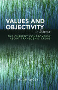 Values and Objectivity in Science: The Current Controversy about Transgenic Crops