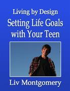 Setting Life Goals with Your Teen:Living by Design
