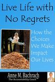 Live Life with No Regrets:How Choices We Make Impact Our Lives