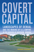 Covert Capital: Landscapes of Denial and the Making of U.S. Empire in the Suburbs of Northern Virginia