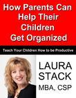 How Parents Can Help Their Children Get Organized:Teach Your Children How to Be Productive