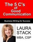 The 5 C's of Good Communication:Business Writing for Success