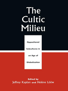 The Cultic Milieu: Oppositional Subcultures in an Age of Globalization