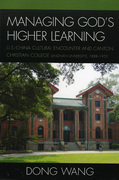 Managing God's Higher Learning: U.S.-China Cultural Encounter and Canton Christian College (Lingnan University), 1888-1952